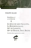 Philippe Sellier - Port-Royal et la littérature - Tome 2, Le siècle de saint Augustin, La Rochefoucauld, Mme de Lafayette, Mme de Sévigné, Sacy, Racine.