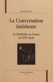 Christian Belin - La conversation intérieure - La méditation en France au XVIIe siècle.