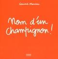 Nom d'un champignon ! / Edouard Manceau | Manceau, Edouard (1969-....)