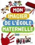 Mon imagier de l'école maternelle : 300 photos pour tout connaître de la petite école |