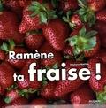 Ramène ta fraise ! / Stéphane Frattini | Frattini, Stéphane (1964-....)