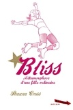 Bliss : métamorphose d'une fille ordinaire / Shauna Cross | Cross, Shauna
