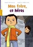 Mon frère, ce héros / de Marie Bataille | Bataille, Marie (1940-....). Auteur