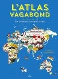 Lucy Letherland et Rachel Williams - L'atlas vagabond - Un monde d'aventures.