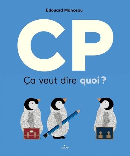 CP, ça veut dire quoi ? / Edouard Manceau | Manceau, Edouard (1969-....)