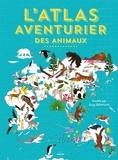 Lucy Letherland - L'atlas aventurier des animaux.