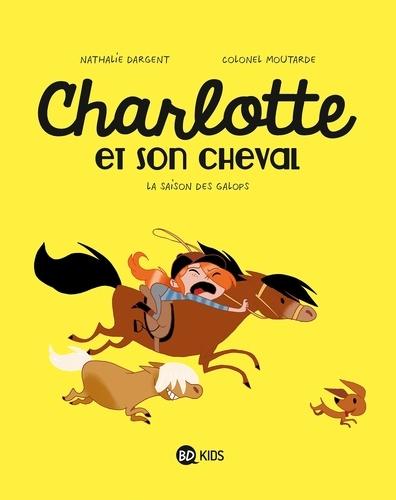 Charlotte et son cheval : La saison des galops / Nathalie Dargent, Colonel Moutarde | Dargent, Nathalie (1964-....). Auteur