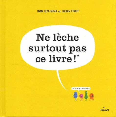 Ne lèche surtout pas ce livre ! / Idan Ben-Barak | Ben-Barak, Idan. Auteur