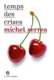 Temps des crises / Michel Serres | Serres, Michel (1930-....). Auteur
