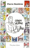 Pierre Nozières - Osez votre livre - Manuel à l'intention des personnes qui souhaitent écrire pour témoigner.