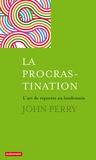 La procrastination : l'art de reporter au lendemain / John Perry   Perry, John. Auteur