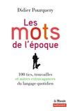 Didier Pourquery - Les mots de l'époque - 100 tics, trouvailles et autres extravagances du langage quotidien.