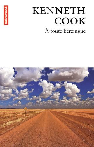 A toute berzingue : roman / Kenneth Cook | Cook, Kenneth (1929-1987). Auteur