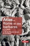 Hervé Inglebert - Atlas de Rome et des Barbares - La fin de l'Empire Romain en Occident (IIIe-VIe siècle).