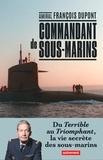 François Dupont - Commandant de sous-marin - Du Terrible au Triomphant, la vie secrète des sous-marins.