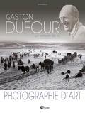Anne Dufour - Geston Dufour - Un artisan de la photographie d'art.