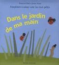 Françoise Bobe et Jeanne Ashbé - Dans le jardin de ma main.