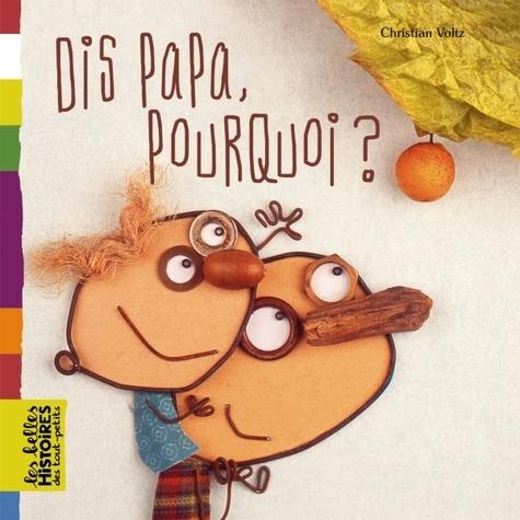 Dis Papa, pourquoi ?   Voltz, Christian (1967-....). Auteur