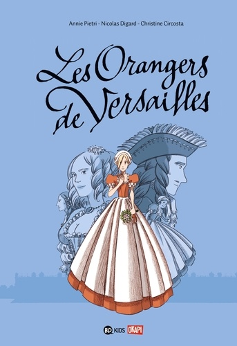les orangers de Versailles / Annie Pietri, Nicolas Digard, Christine Circosta | Pietri, Annie