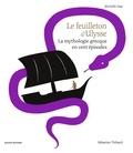 Murielle Szac et Sébastien Thibault - Le feuilleton d'Ulysse - La mythologie grecque en cent épisodes.