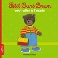 Marie Aubinais et Danièle Bour - Petit Ours Brun veut aller à l'école.