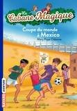 Mary Pope Osborne - La Cabane Magique Tome 47 : Coupe du monde à Mexico.