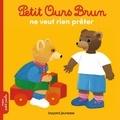 Marie Aubinais et Danièle Bour - Petit Ours Brun ne veut rien prêter.