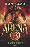 Joseph Delaney - Arena 13 Tome 3 : Le guerrier.