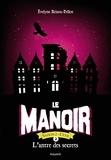 Evelyne Brisou-Pellen - Le Manoir, Saison 2 - L'Exil Tome 2 : L'antre des secrets.