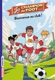 Sylvain Zorzin et Timothé Le Boucher - Jo, champion de foot Tome 2 : Bienvenue au Club !.