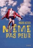 Même pas peur / Ingrid Astier   Astier, Ingrid (1976-....). Auteur