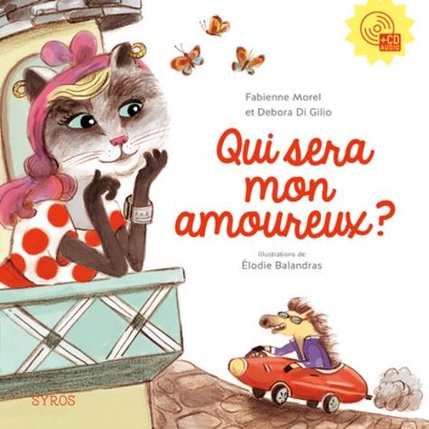 Qui sera mon amoureux ? / Fabienne Morel, Debora Di Gilio, Elodie Balandras | Morel, Fabienne. Auteur
