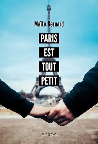 Paris est tout petit / Maïté Bernard | BERNARD, Maïté. Auteur