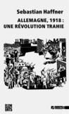 Sebastian Haffner - Allemagne 1918 : une révolution trahie.