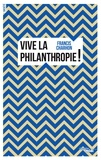 Francis Charhon - Vive la philanthropie !.