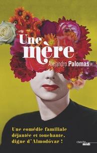 Alejandro Palomas - Une mère.