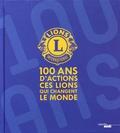 Odile Cuaz - 100 ans d'actions - Ces Lions qui changent le monde.