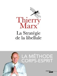 Thierry Marx - La stratégie de la libellule - La méthode corps-esprit.