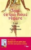 Tout ce qui nous répare / Lori Nelson Spielman | Spielman, Lori Nelson. Auteur
