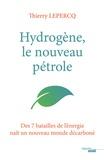 Thierry Lepercq - Hydrogène, le nouveau pétrole - Des 7 batailles de l'énergie naît un nouveau monde décarboné.