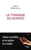Claire Maximova - La tyrannie du silence - J'étais carmélite, et un prêtre m'a violée.