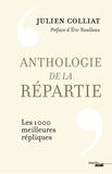 Julien Colliat - Anthologie de la répartie - Les 1 000 meilleures répliques.