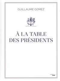 Guillaume Gomez - A la table des présidents.