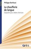 Philippe Berthaut - La chaufferie de langue - Dispositifs pour ateliers d'écriture.
