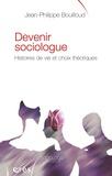Jean-Philippe Bouilloud - Devenir sociologue - Histoires de vie et choix théoriques.