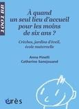 Anna Pinelli et Catherine Sanejouand - A quand un seul lieu d'accueil pour les moins de 6 ans ? - Crèches, jardins d'éveil, écoles maternelles.