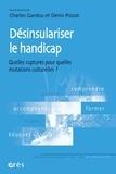 Charles Gardou et Denis Poizat - Désinsulariser le handicap - Quelles ruptures pour quelles mutations culturelles ?.