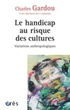 Charles Gardou - Variations anthropologiques - Volume 1, Le handicap au risque des cultures.