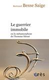 Bertrand Besse-Saige - Le guerrier immobile ou la métamorphose de l'homme blessé.