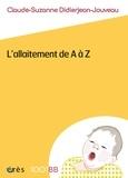 Claude-Suzanne Didierjean-Jouveau - L'allaitement de A à Z.